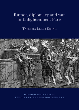 Rumor, Diplomacy and War in Enlightenment Paris