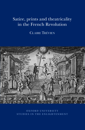 Satire, Prints and Theatricality in the French Revolution