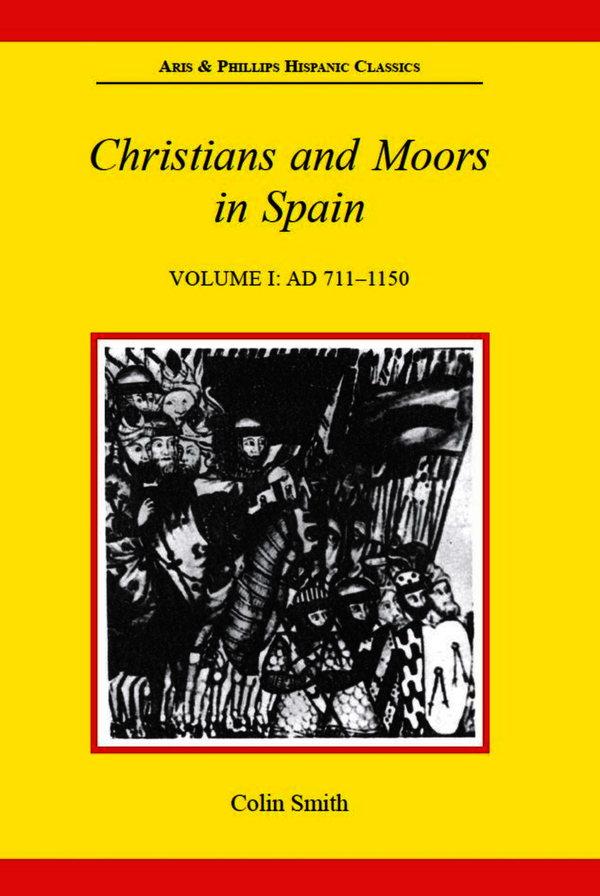 Christians and Moors in Spain, Volume I: AD 711-1150