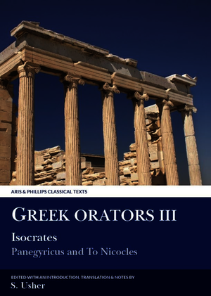 Greek Orators III: Isocrates, Panegyricus and Ad Nicolem