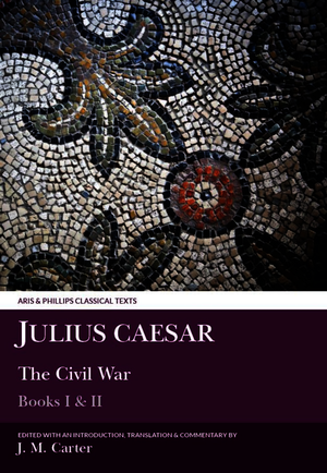 Julius Caesar: The Civil War Books I & II