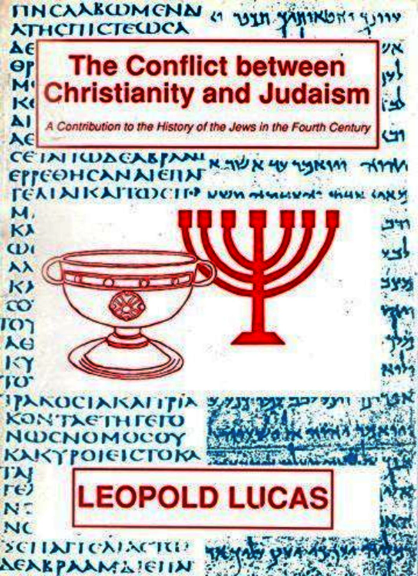 The Conflict Between Christianity And Judaism: A Contribution to the History of the Jews in the Fourth Century