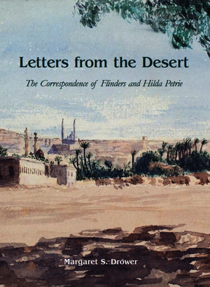 Letters from the Desert: The Correspondence of Flinders and Hilda Petrie