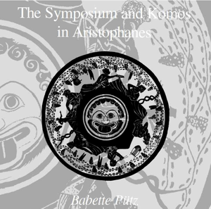 Symposium and Komos in Aristophanes, second edition