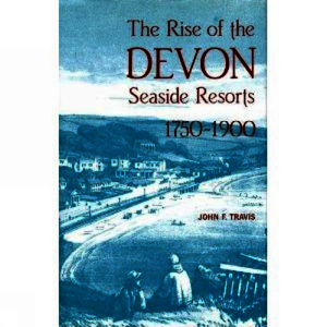 The Rise of the Devon Seaside Resorts, 1750-1900