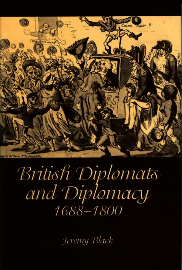 British Diplomats and Diplomacy, 1688-1800