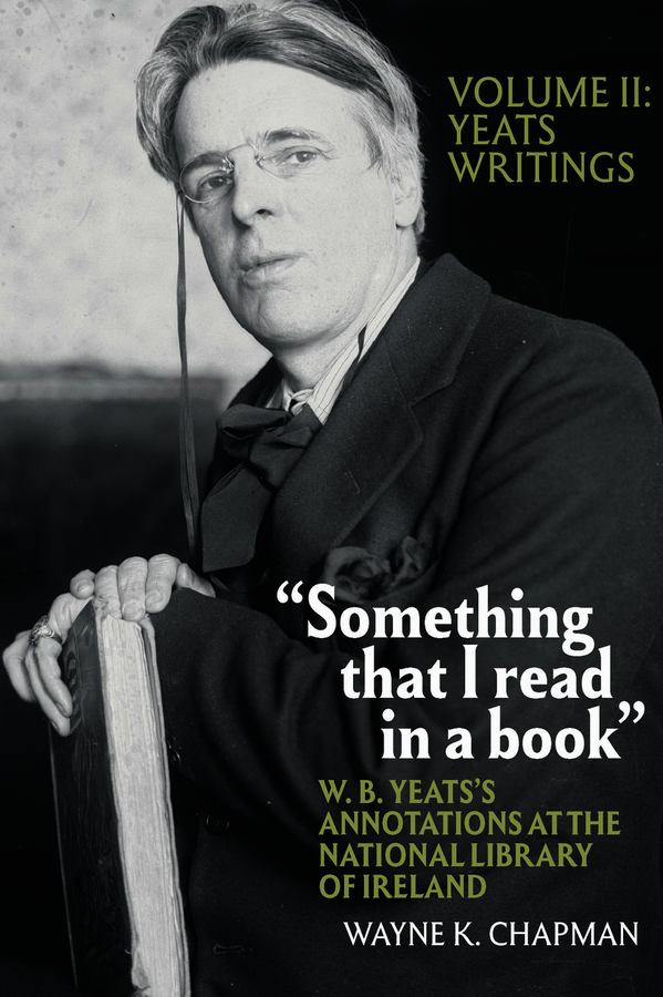 """""""Something that I read in a book"""": W. B. Yeats's Annotations at the National Library of Ireland"""