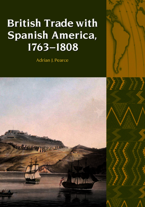 British Trade with Spanish America, 1763-1808
