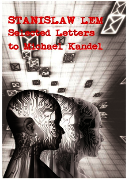 Stanislaw Lem: Selected Letters to Michael Kandel