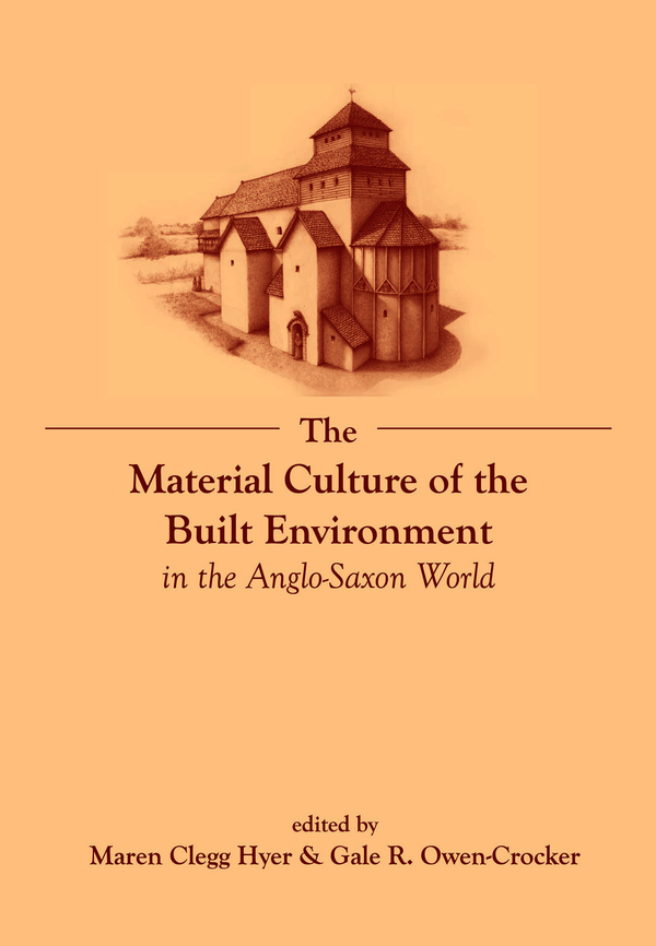 The Material Culture of the Built Environment in the Anglo-Saxon World