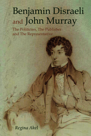 Benjamin Disraeli and John Murray: The Politician, The Publisher and The Representative