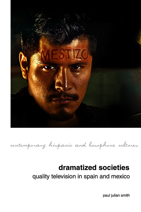 Dramatized Societies: Quality Television in Spain and Mexico