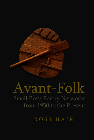 Avant-Folk: Small Press Poetry Networks from 1950 to the Present