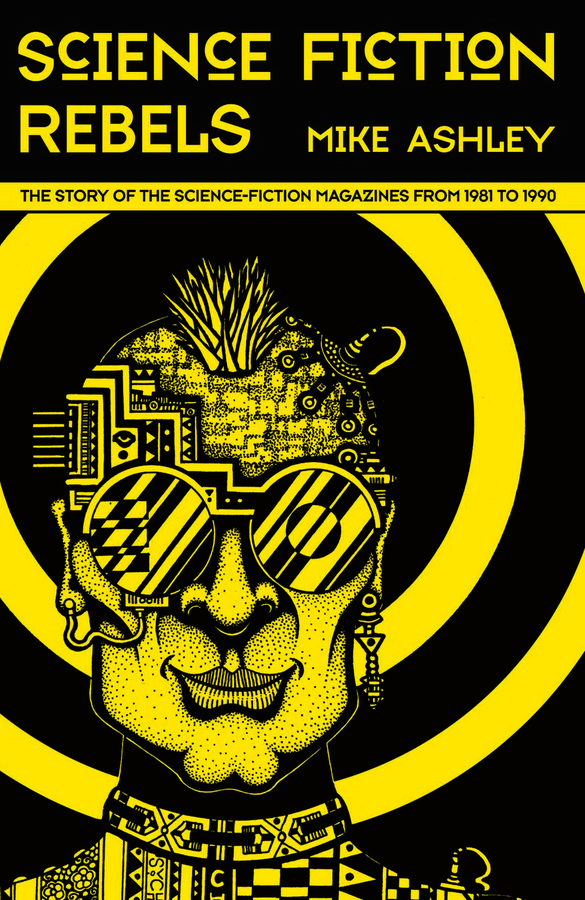 Science-Fiction Rebels: The Story of the Science-Fiction Magazines from 1981 to 1990