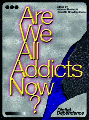 Are We All Addicts Now?