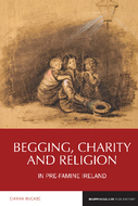 Begging, Charity and Religion in Pre-Famine Ireland