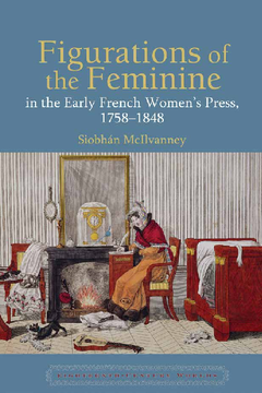 Figurations of the Feminine in the Early French Women's Press, 1758–1848