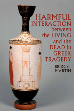 Harmful Interaction between the Living and the Dead in Greek Tragedy