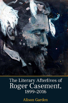 The Literary Afterlives of Roger Casement, 1899–2016