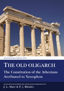 The 'Old Oligarch' The Constitution of the Athenians Attributed to Xenophon