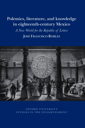 Polemics, literature, and knowledge in eighteenth-century Mexico