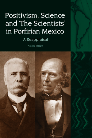 Positivism, Science and 'The Scientists' in Porfirian Mexico