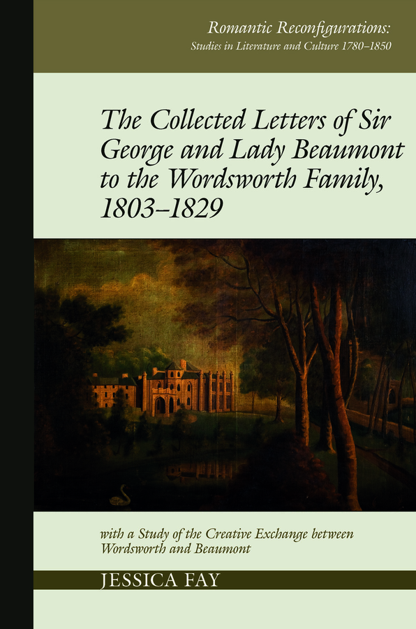 The Collected Letters of Sir George and Lady Beaumont to the Wordsworth Family, 1803–1829