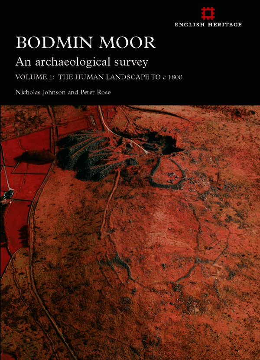 Bodmin Moor: An archaeological Survey: Volume 1