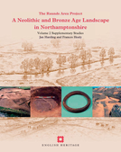 A Neolithic and Bronze Age Landscape in Northamptonshire: Volume 2