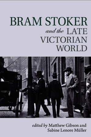 Bram Stoker and the Late Victorian World