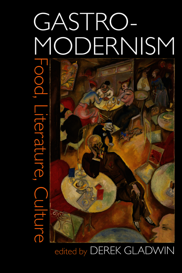 Gastro-modernism: Food, Literature, Culture